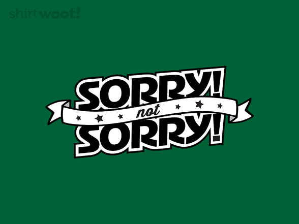 Not Sorry T Shirt