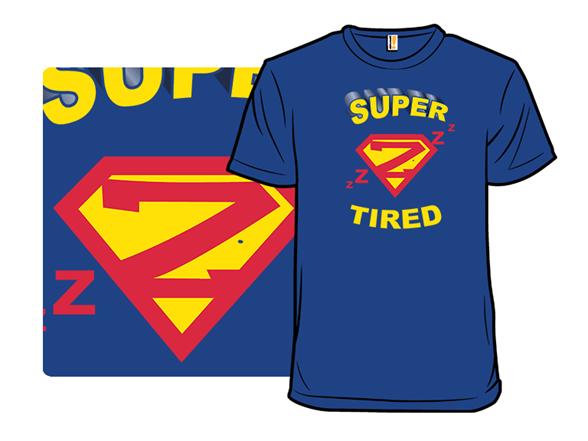 Super Tired T Shirt