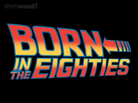 Born In The Eighties T Shirt
