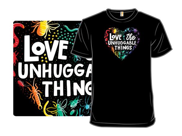 Love The Unhuggable Things T Shirt