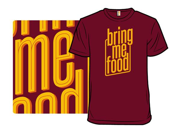 Bring Me Food T Shirt