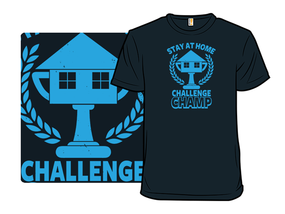 Stay At Home Challenge Champ T Shirt
