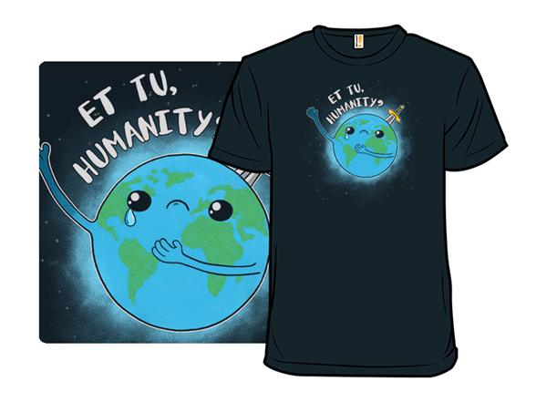 Et Tu, Humanity? T Shirt