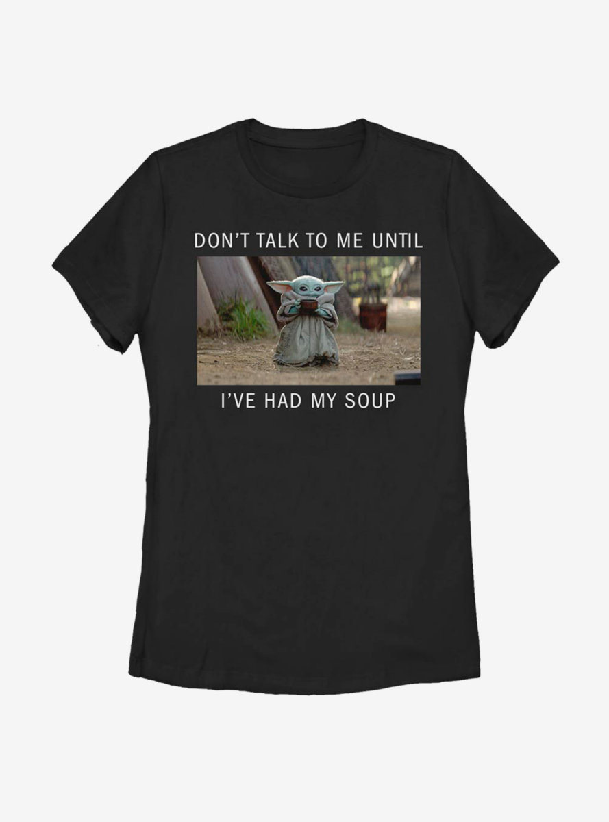 Star Wars The Mandalorian The Child Need Soup Womens T-Shirt