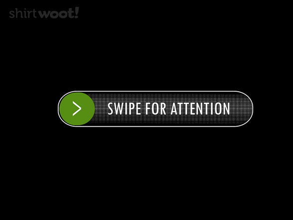 Swipe For Attention T Shirt