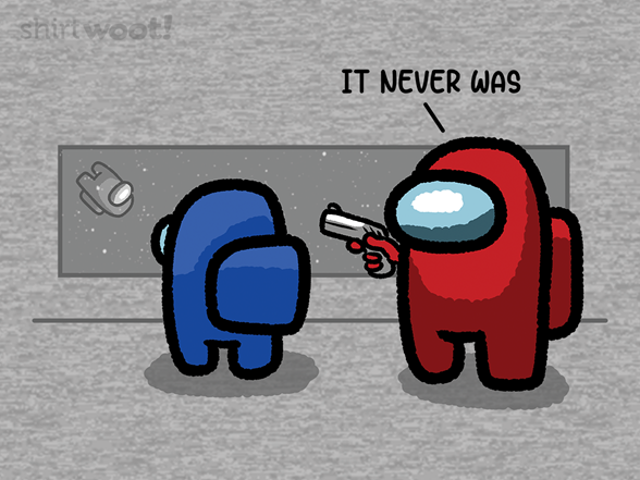 It Never Was T Shirt
