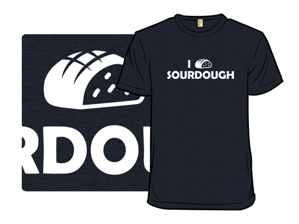 I Love Sourdough T Shirt
