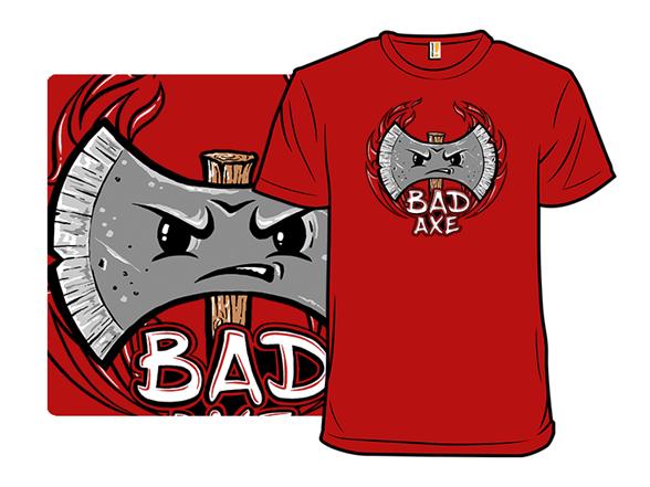 Bad Axe! T Shirt