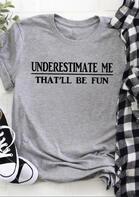 Underestimate Me That'll Be Fun T-Shirt Tee - Light Grey