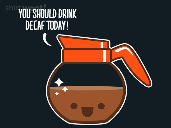 Just Say No To Decaf T Shirt