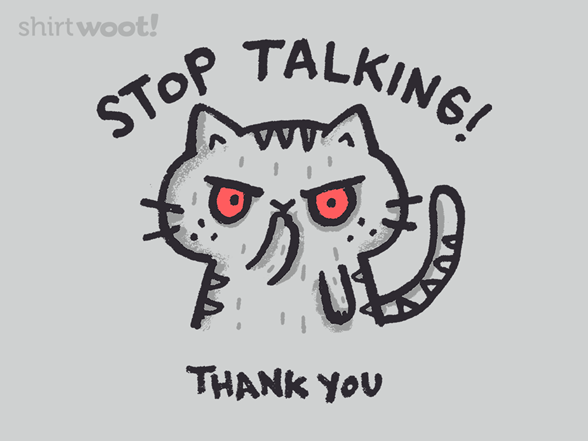Stop Talking T Shirt