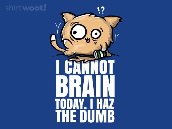 (still) Cannot Brain T Shirt