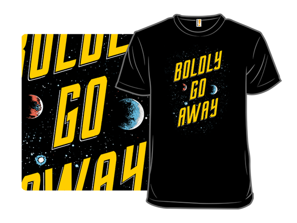 Boldly Go Away T Shirt