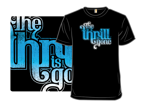 The Thrill Is Gone T Shirt