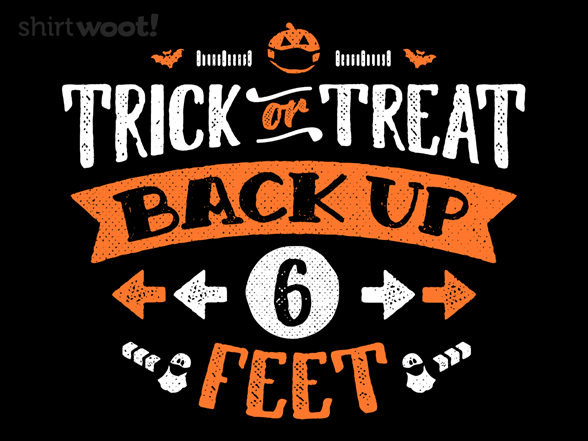 Trick Or Treat Back Up 6 Feet T Shirt