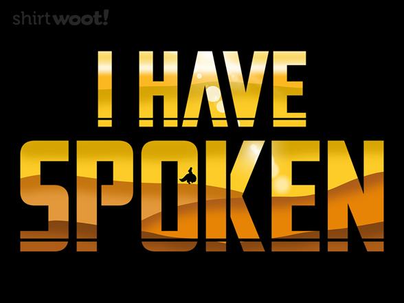 I Have Spoken T Shirt