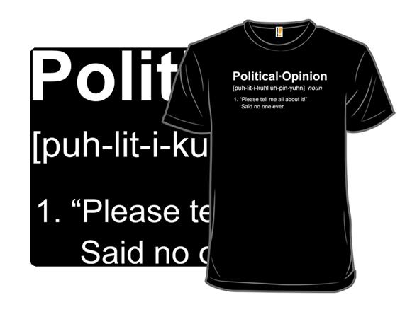 Political Opinion T Shirt