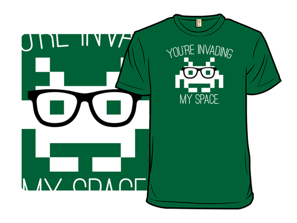 Invading My Space T Shirt