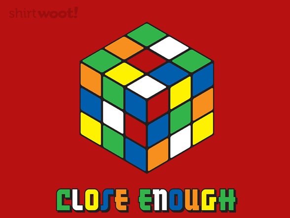 Close Enough T Shirt