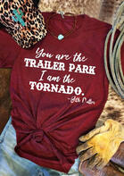 Yellowstone You Are The Trailer Park I Am The Tornado T-Shirt Tee - Burgundy