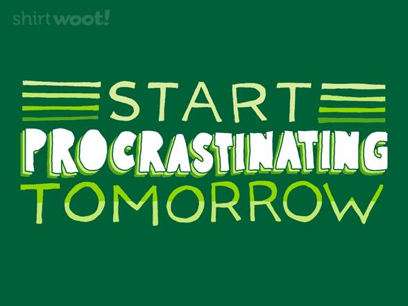 Start Procrastinating Tomorrow! T Shirt