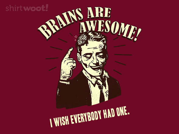 Brains Are Awesome! T Shirt