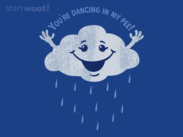 Youre Dancing In My Pee! T Shirt