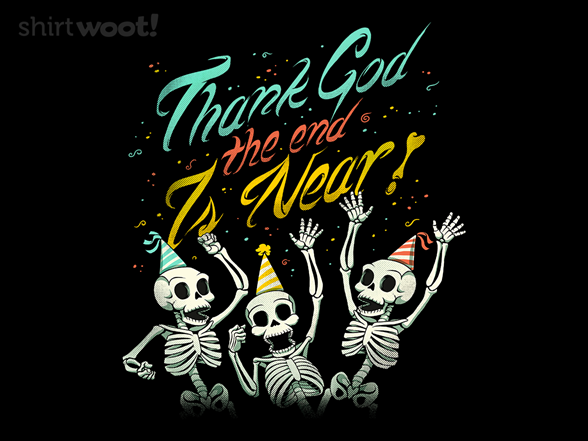 Thank God The End Is Near T Shirt