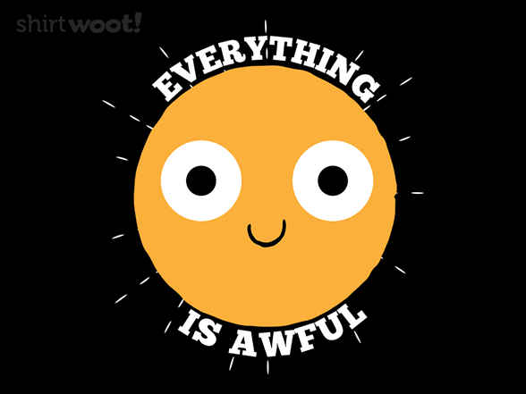 Everything Is Awful T Shirt