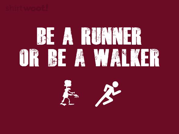 Be A Runner Or Be A Walker T Shirt