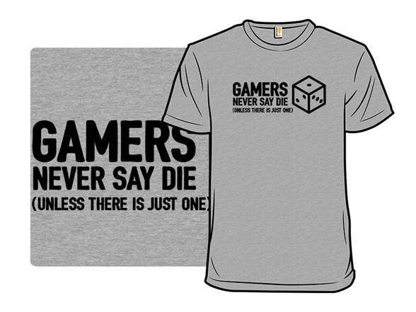 Gamers Never Say Die T Shirt