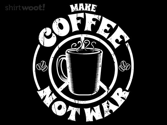 Make Coffee Not War T Shirt