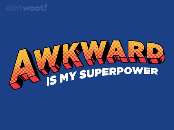 Awkward Is My Superpower T Shirt