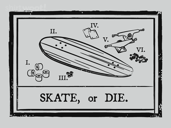 Skate, Or Die T Shirt
