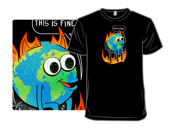 This Is Fine. Really. T Shirt