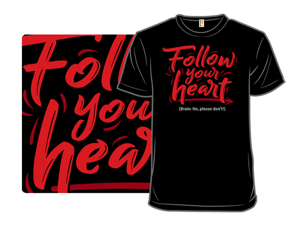 Follow Your Heart...or Don't T Shirt