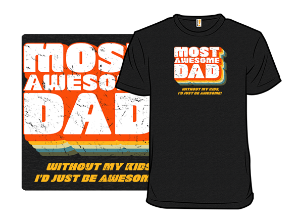 Most Awesome Dad T Shirt