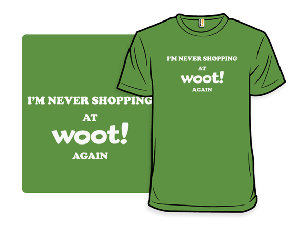 Never Shopping At Woot Again T Shirt