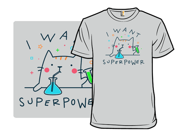 I Want Superpower T Shirt