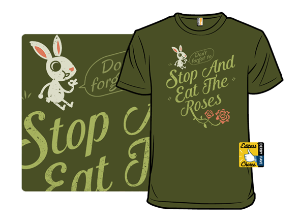 Stop And Eat The Roses T Shirt