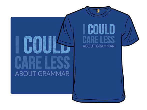 I Could Care Less... T Shirt