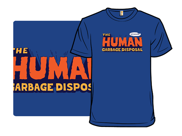 Human Garbage Disposal T Shirt