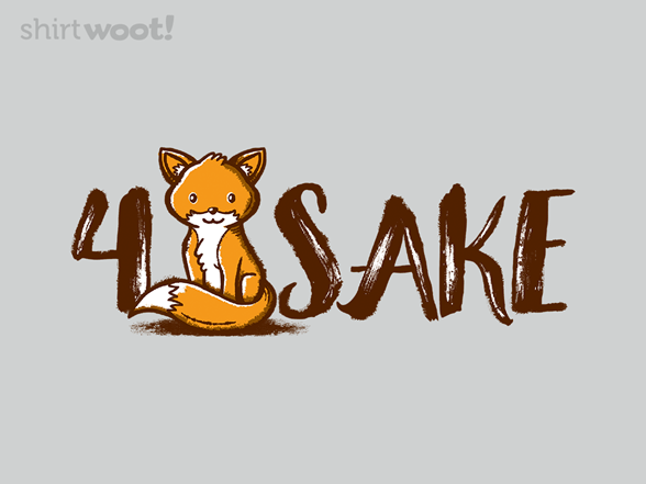 4 Fox Sake T Shirt