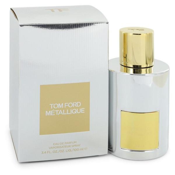 Tom Ford Metallique - Tom Ford Eau de Parfum Spray 100 ml
