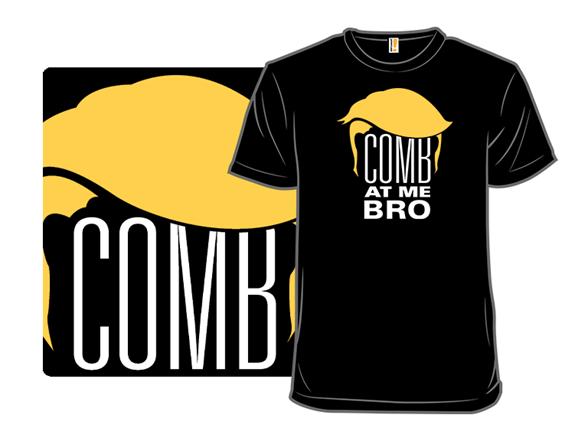 Comb At Me Bro T Shirt