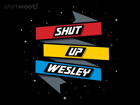 Shut Up Wesley T Shirt