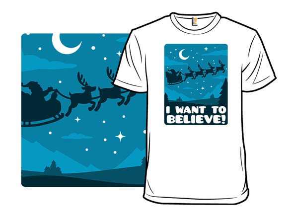 I Want To Believe Christmas! T Shirt