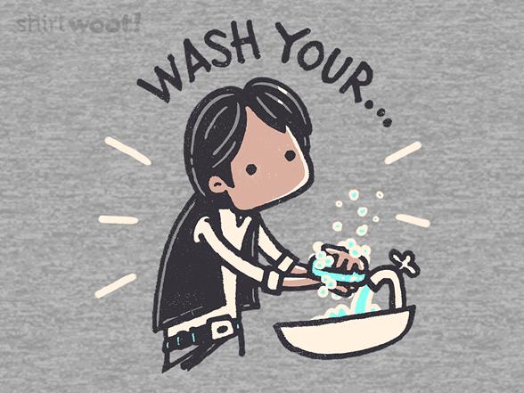 Always Wash Your Hans T Shirt