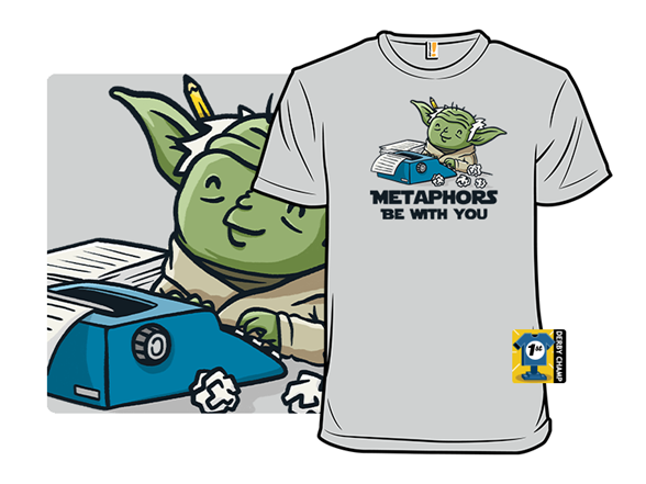Metaphors Be With You T Shirt