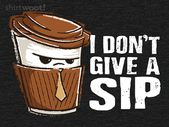 Don't Give A Sip T Shirt